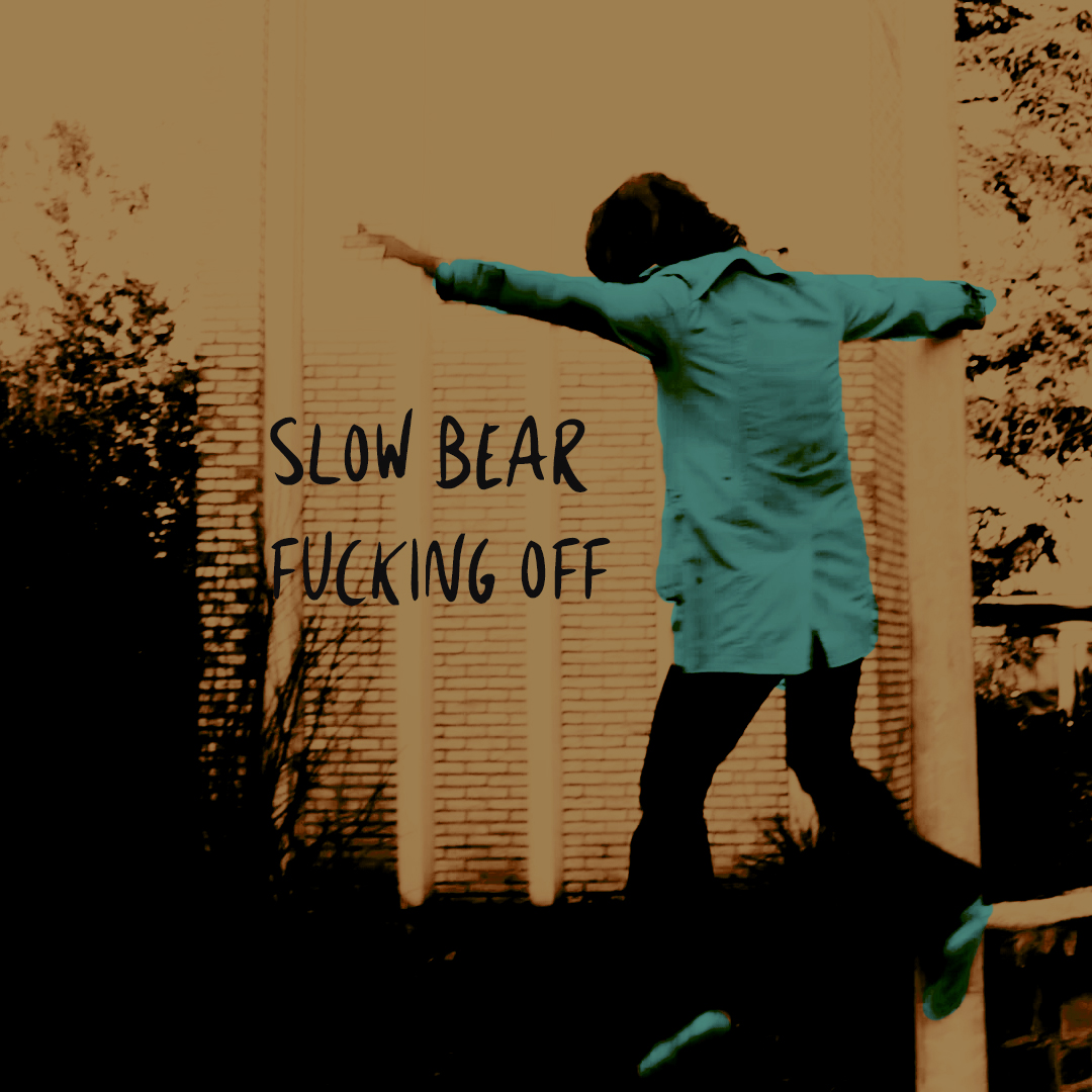 Slow Bear - Fucking Off
